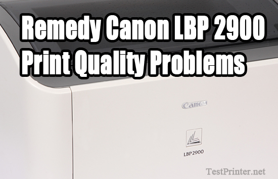 Remedy Canon LBP 2900 print quality problems – part 1